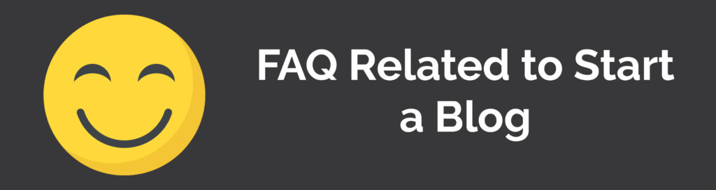 FAQ Related to Start a blog